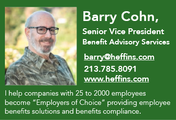 """Barry Cohn - Vice President of Benefit Advisory Services - Image Text: Email: barry@heffins.com, Phone: 213-785-8091, URL:www.heffins.com, """"I help companies with 25 to 2000 employees become Employers of Choice providing employee benefits solutions and benefits compliance."""""""